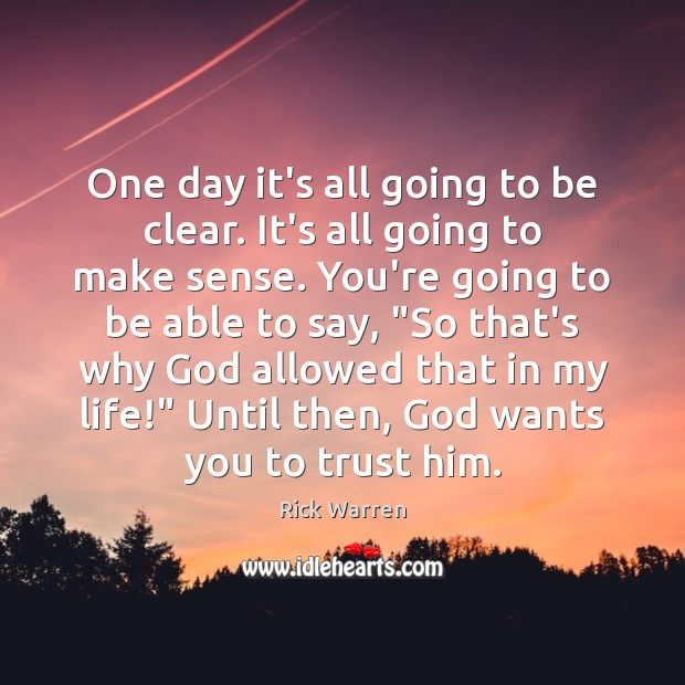 One day it's all going to be clear. It's all going to Rick Warren Picture Quote