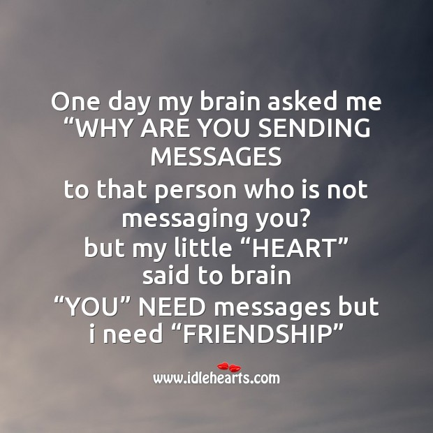 "One day my brain asked me ""why are you sending messages Friendship Day Messages Image"