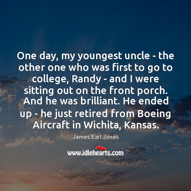One day, my youngest uncle – the other one who was first James Earl Jones Picture Quote