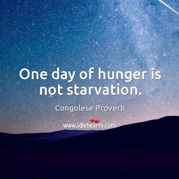 One day of hunger is not starvation. Hunger Quotes Image