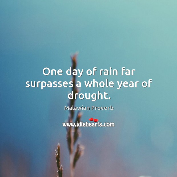 One day of rain far surpasses a whole year of drought. Malawian Proverbs Image