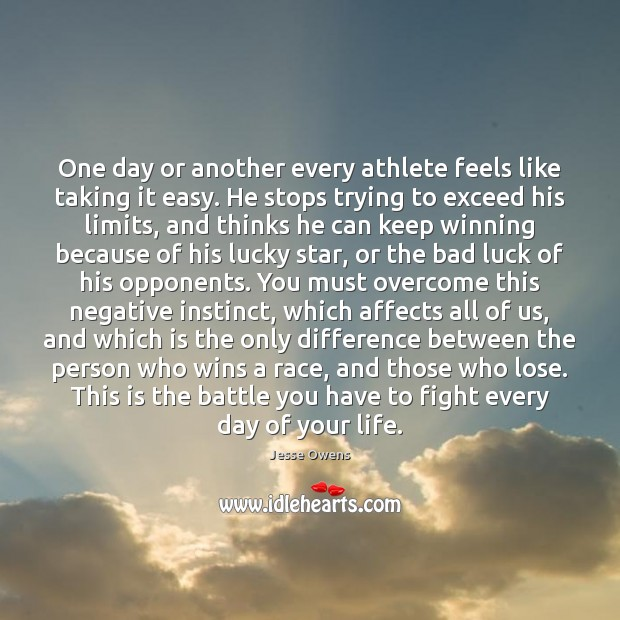 One day or another every athlete feels like taking it easy. He Jesse Owens Picture Quote