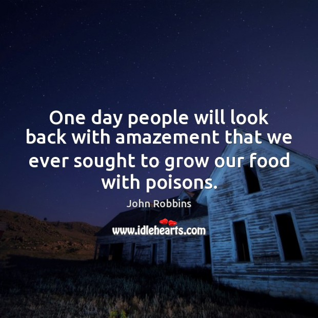One day people will look back with amazement that we ever sought John Robbins Picture Quote