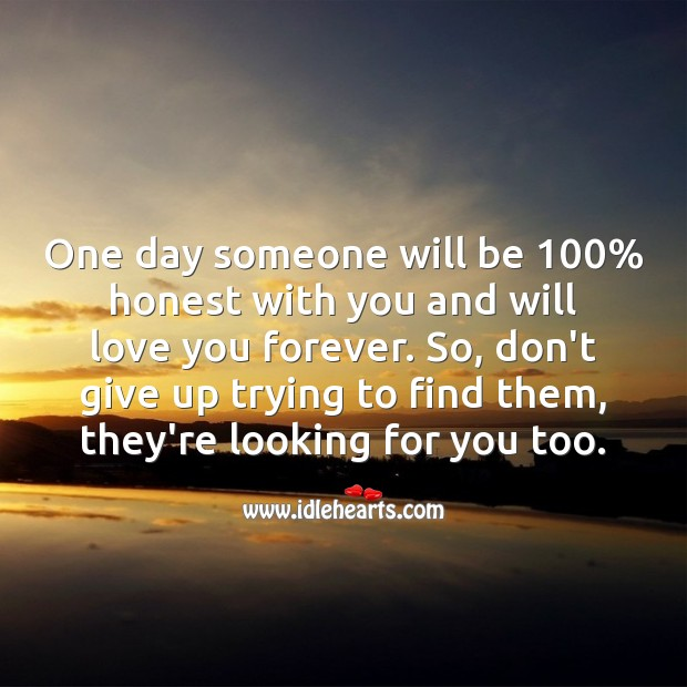Image, One day someone will be 100% honest with you and will love you forever.