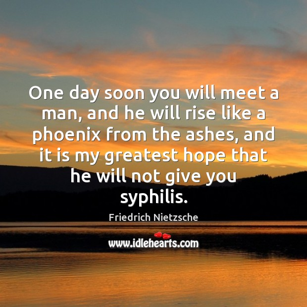 One day soon you will meet a man, and he will rise Image
