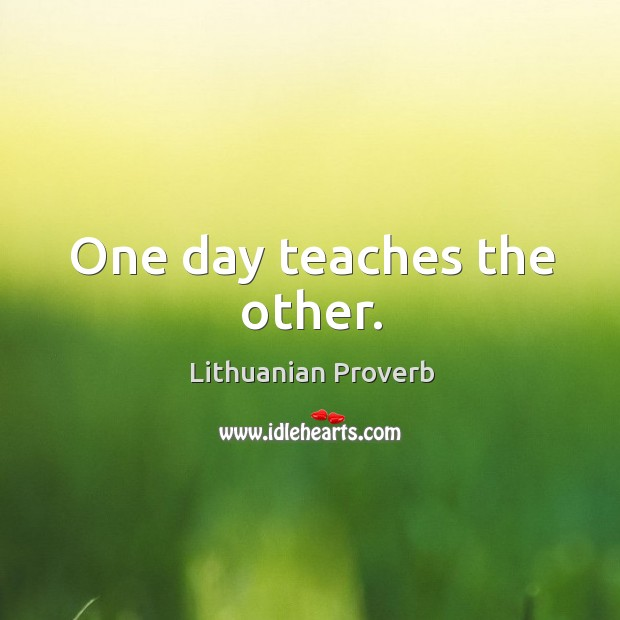 One day teaches the other. Lithuanian Proverbs Image