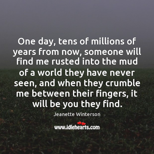 One day, tens of millions of years from now, someone will find Be You Quotes Image
