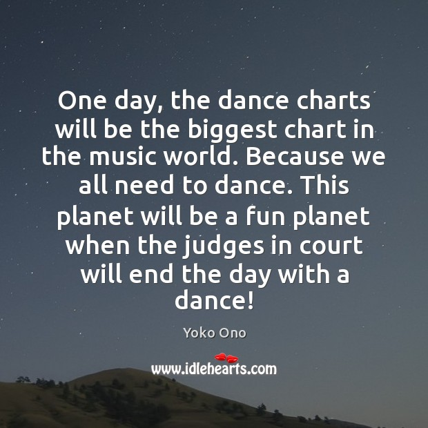 One day, the dance charts will be the biggest chart in the Yoko Ono Picture Quote
