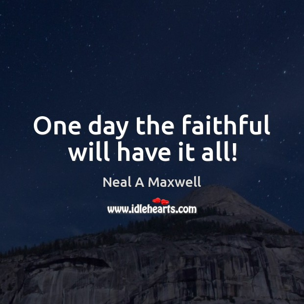 One day the faithful will have it all! Image