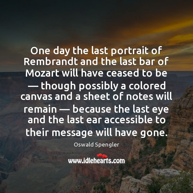 One day the last portrait of Rembrandt and the last bar of Image