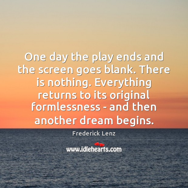 One day the play ends and the screen goes blank. There is Image