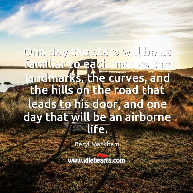 One day the stars will be as familiar to each man as Beryl Markham Picture Quote