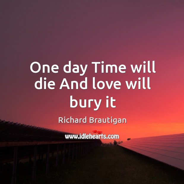 Image, One day Time will die And love will bury it