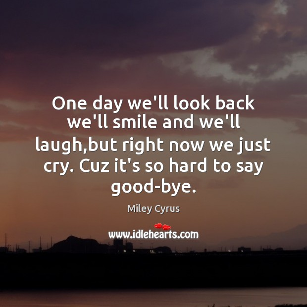 One day we'll look back we'll smile and we'll laugh,but right Image