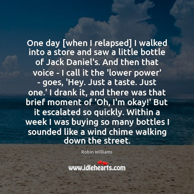 One day [when I relapsed] I walked into a store and saw Robin Williams Picture Quote