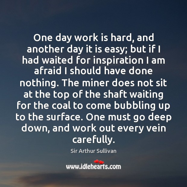 One day work is hard, and another day it is easy; but Work Quotes Image