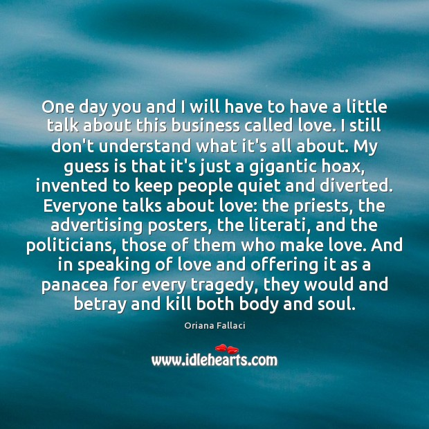 One day you and I will have to have a little talk Oriana Fallaci Picture Quote