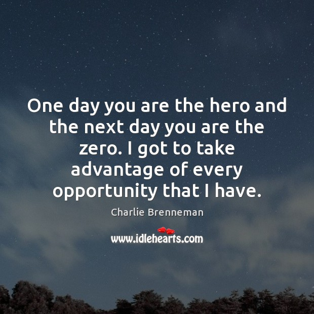 One day you are the hero and the next day you are Image