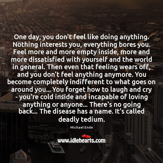 Image, One day, you don't feel like doing anything. Nothing interests you, everything