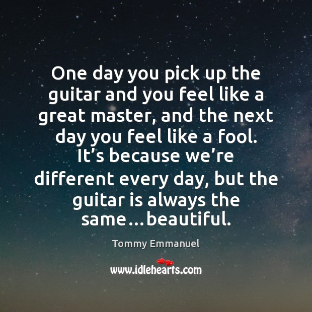 One day you pick up the guitar and you feel like a Fools Quotes Image