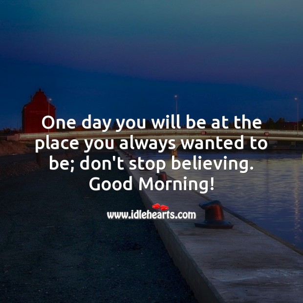Image, One day you will be at the place you always wanted to be.