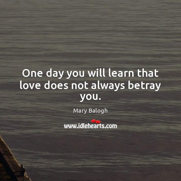 Image, One day you will learn that love does not always betray you.
