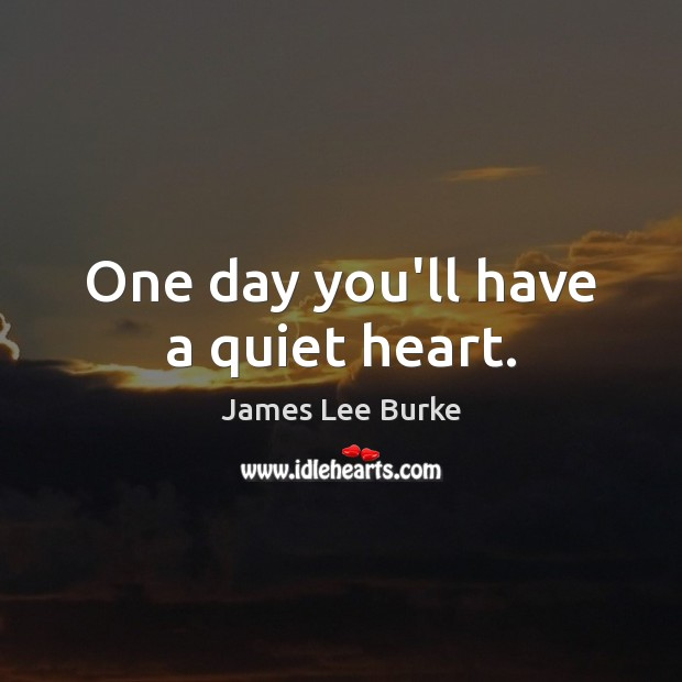 One day you'll have a quiet heart. Image