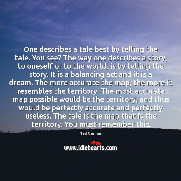 One describes a tale best by telling the tale. You see? The Image