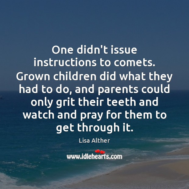 One didn't issue instructions to comets. Grown children did what they had Lisa Alther Picture Quote