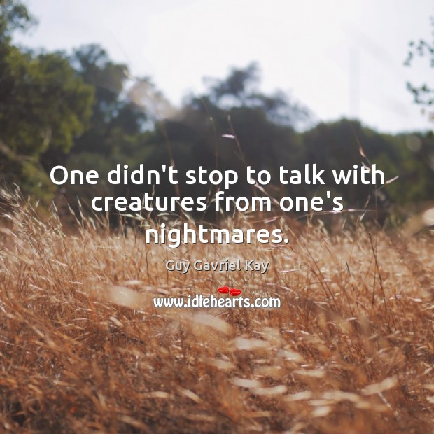 One didn't stop to talk with creatures from one's nightmares. Image