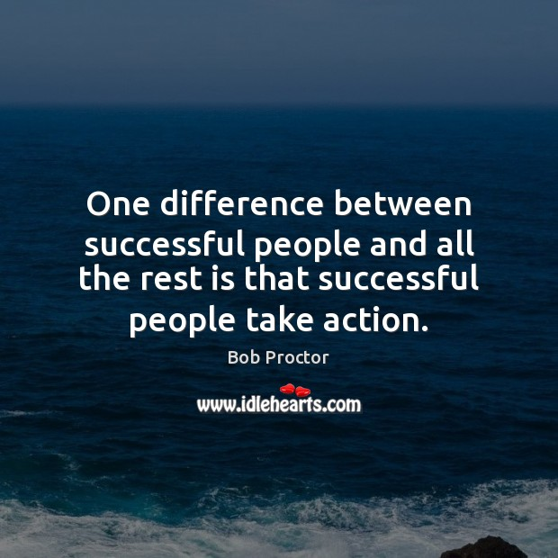 One difference between successful people and all the rest is that successful Bob Proctor Picture Quote