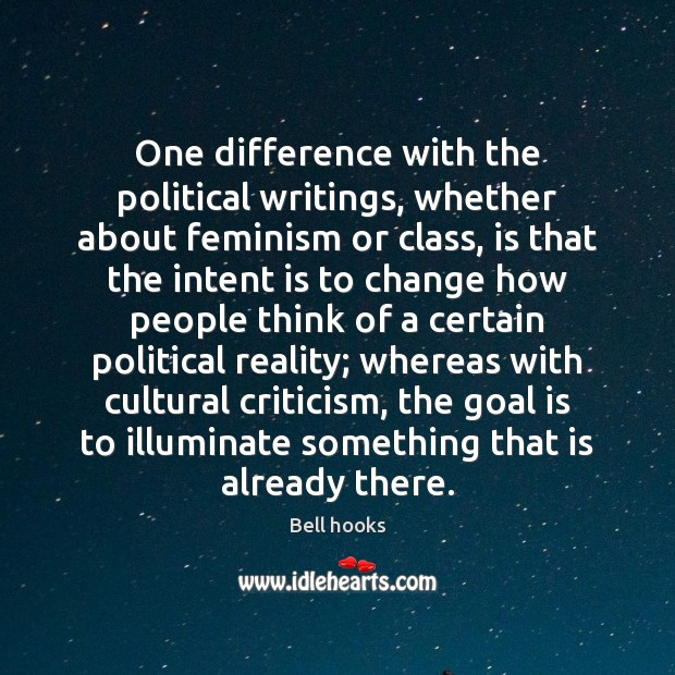 One difference with the political writings, whether about feminism or class, is Intent Quotes Image