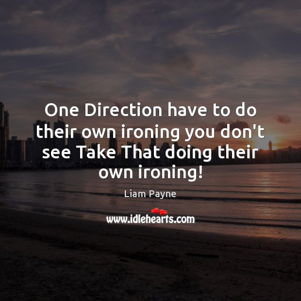 One Direction have to do their own ironing you don't see Take Image