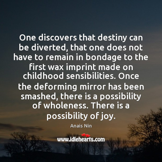 One discovers that destiny can be diverted, that one does not have Anais Nin Picture Quote