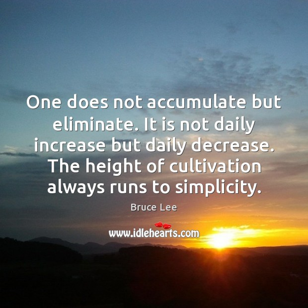 Image, One does not accumulate but eliminate. It is not daily increase but