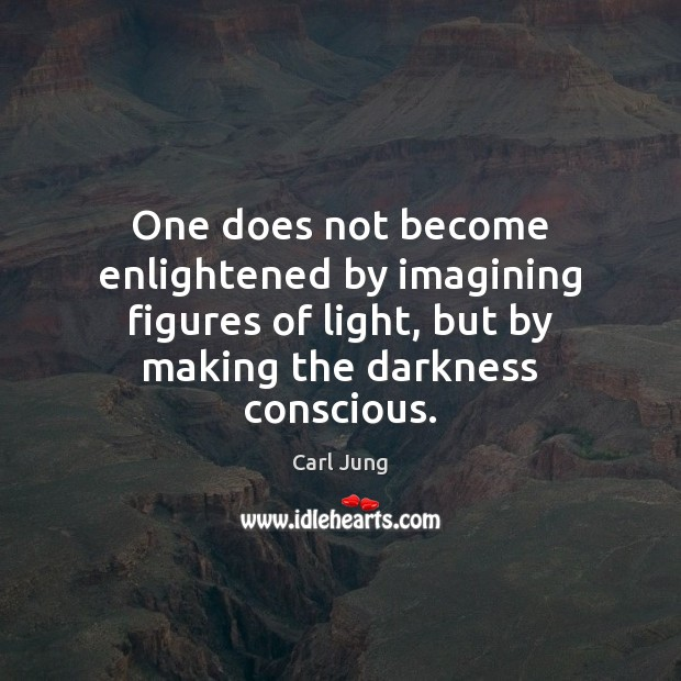 Image, One does not become enlightened by imagining figures of light, but by