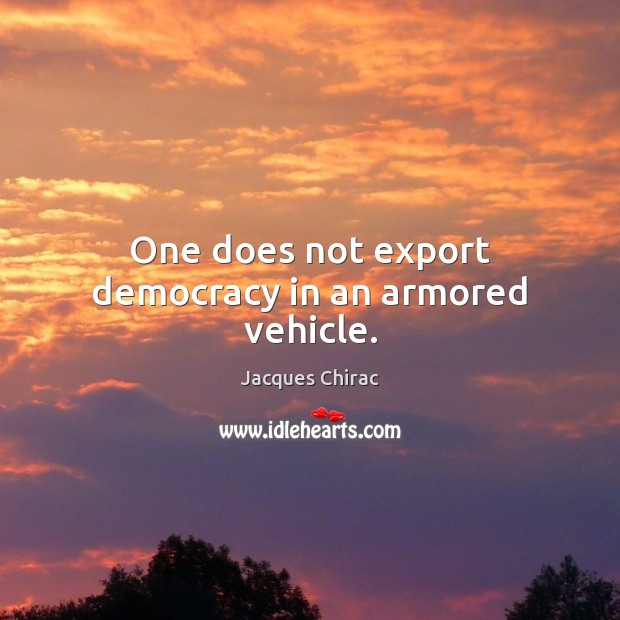 Image, One does not export democracy in an armored vehicle.