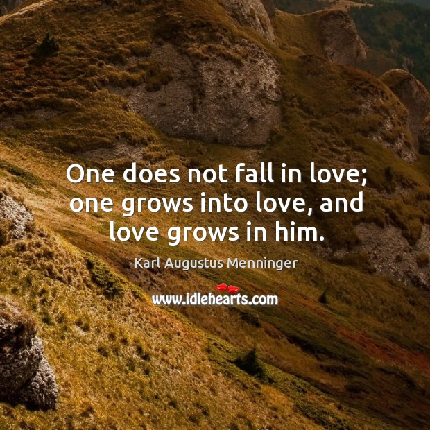 One does not fall in love; one grows into love, and love grows in him. Image