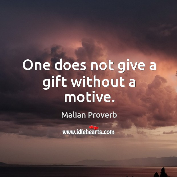 One does not give a gift without a motive. Malian Proverbs Image