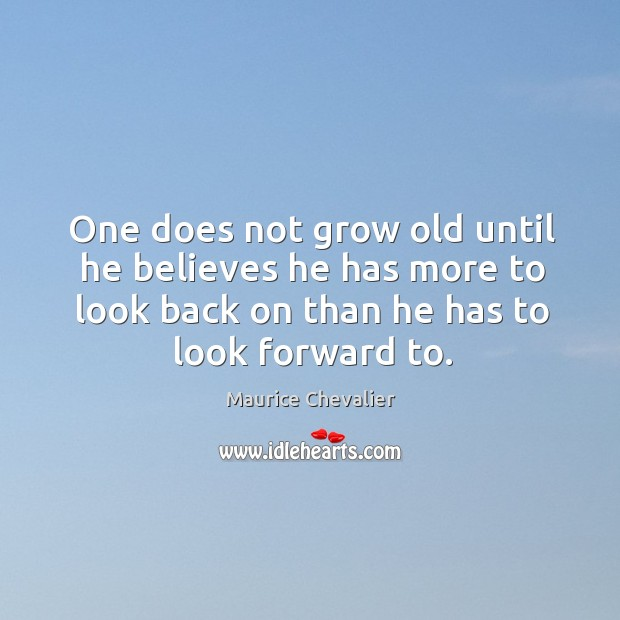 One does not grow old until he believes he has more to Image