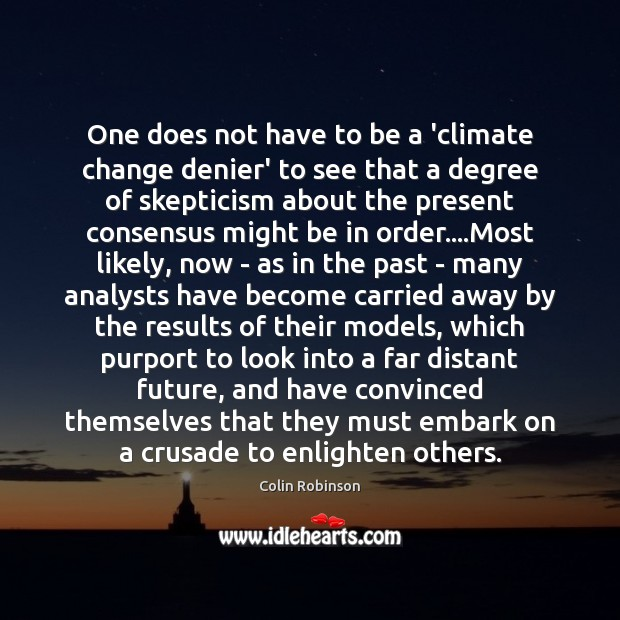 One does not have to be a 'climate change denier' to see Climate Change Quotes Image