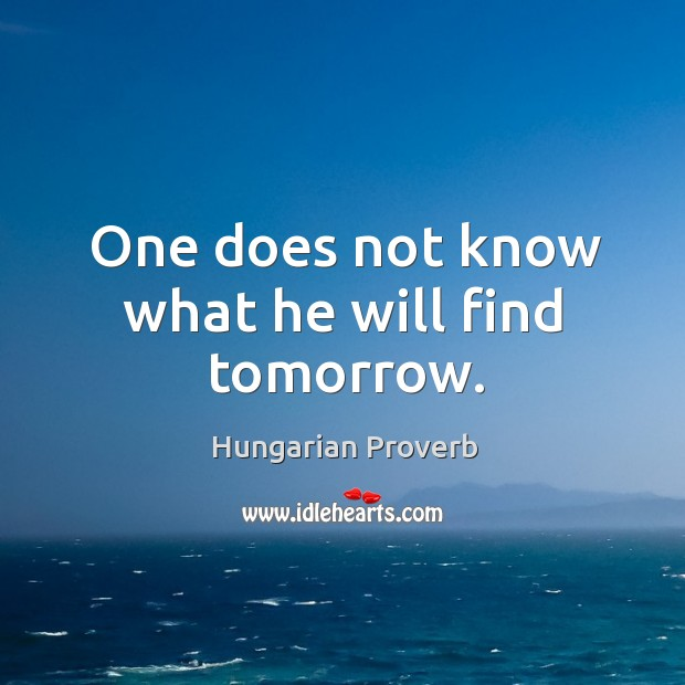 One does not know what he will find tomorrow. Image