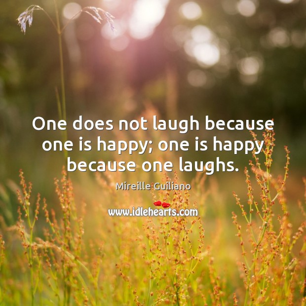 One does not laugh because one is happy; one is happy because one laughs. Image