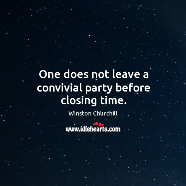 Image, One does not leave a convivial party before closing time.
