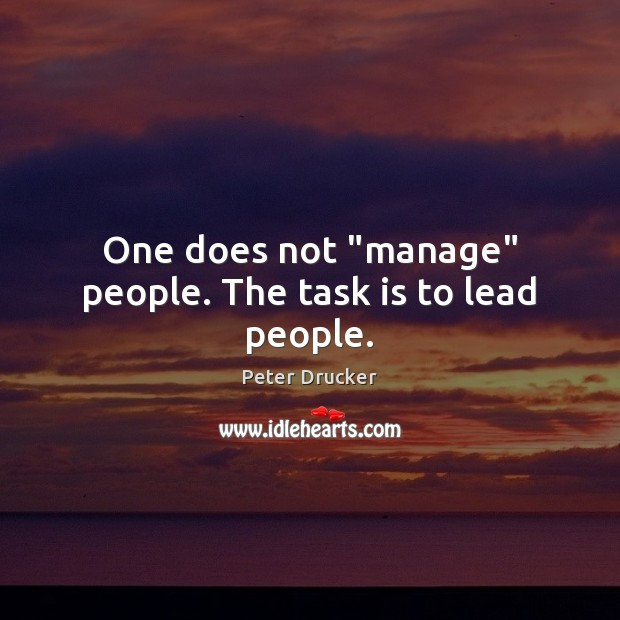 "One does not ""manage"" people. The task is to lead people. Image"