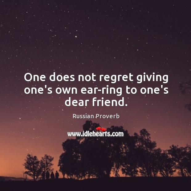 Image, One does not regret giving one's own ear-ring to one's dear friend.