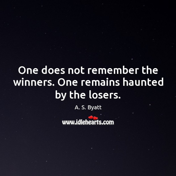 One does not remember the winners. One remains haunted by the losers. Image