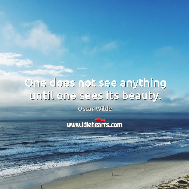 One does not see anything until one sees its beauty. Image
