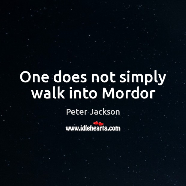 One does not simply walk into Mordor Peter Jackson Picture Quote