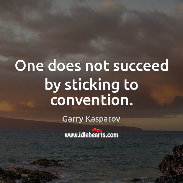One does not succeed by sticking to convention. Garry Kasparov Picture Quote